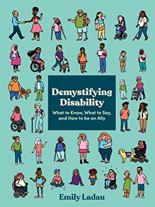 Demystifying Disability: What to Know, What to Say, and How to Be an Ally by EmilyLadau